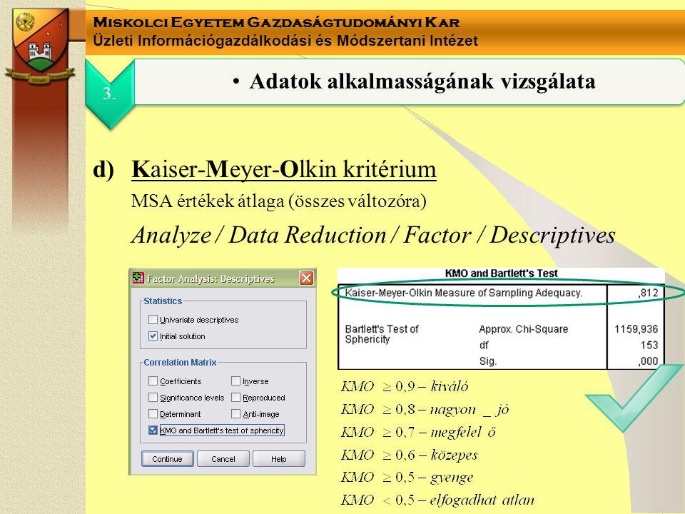 Miskolci Egyetem Gazdaságtudományi Kar Üzleti Információgazdálkodási és Módszertani Intézet d)Kaiser-Meyer-Olkin kritérium MSA értékek átlaga (összes