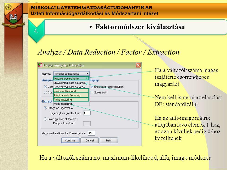 Miskolci Egyetem Gazdaságtudományi Kar Üzleti Információgazdálkodási és Módszertani Intézet 4. Faktormódszer kiválasztása Analyze / Data Reduction / F