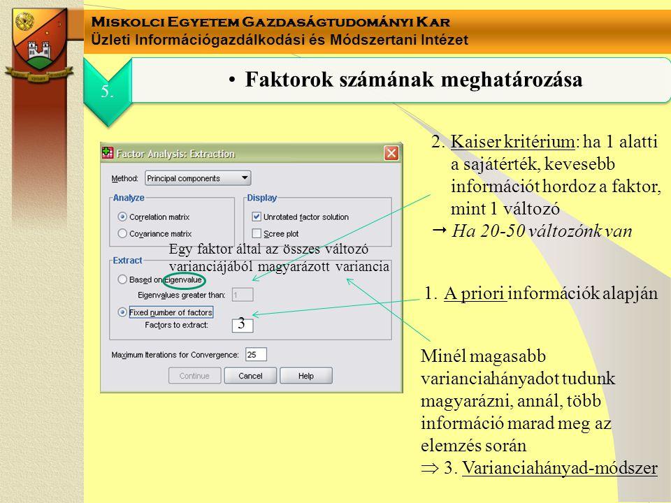 Miskolci Egyetem Gazdaságtudományi Kar Üzleti Információgazdálkodási és Módszertani Intézet 5. Faktorok számának meghatározása 1.A priori információk