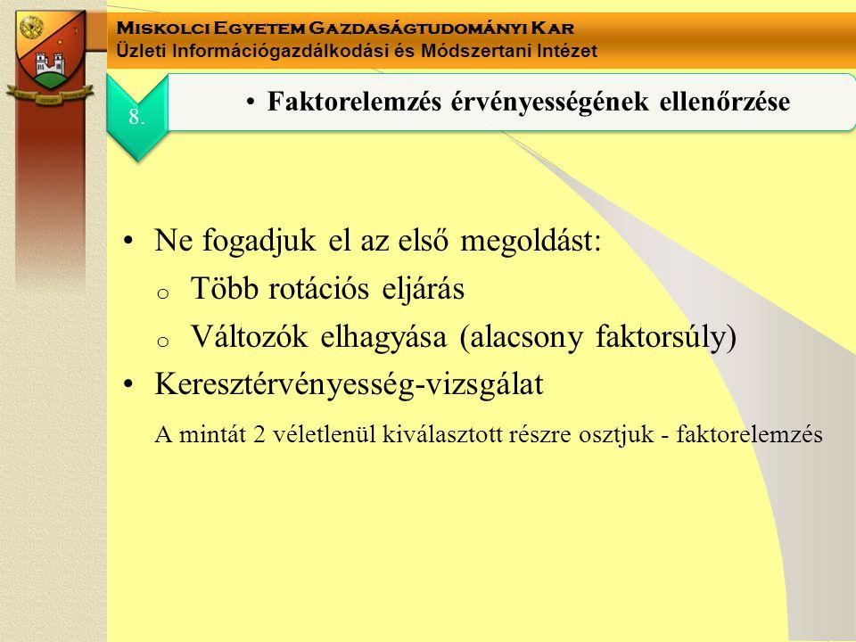 Miskolci Egyetem Gazdaságtudományi Kar Üzleti Információgazdálkodási és Módszertani Intézet Ne fogadjuk el az első megoldást: o Több rotációs eljárás
