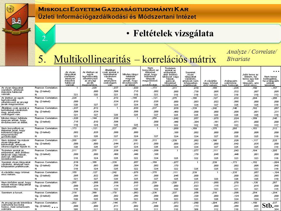 Miskolci Egyetem Gazdaságtudományi Kar Üzleti Információgazdálkodási és Módszertani Intézet 5.Multikollinearitás – korrelációs mátrix 2. Feltételek vi