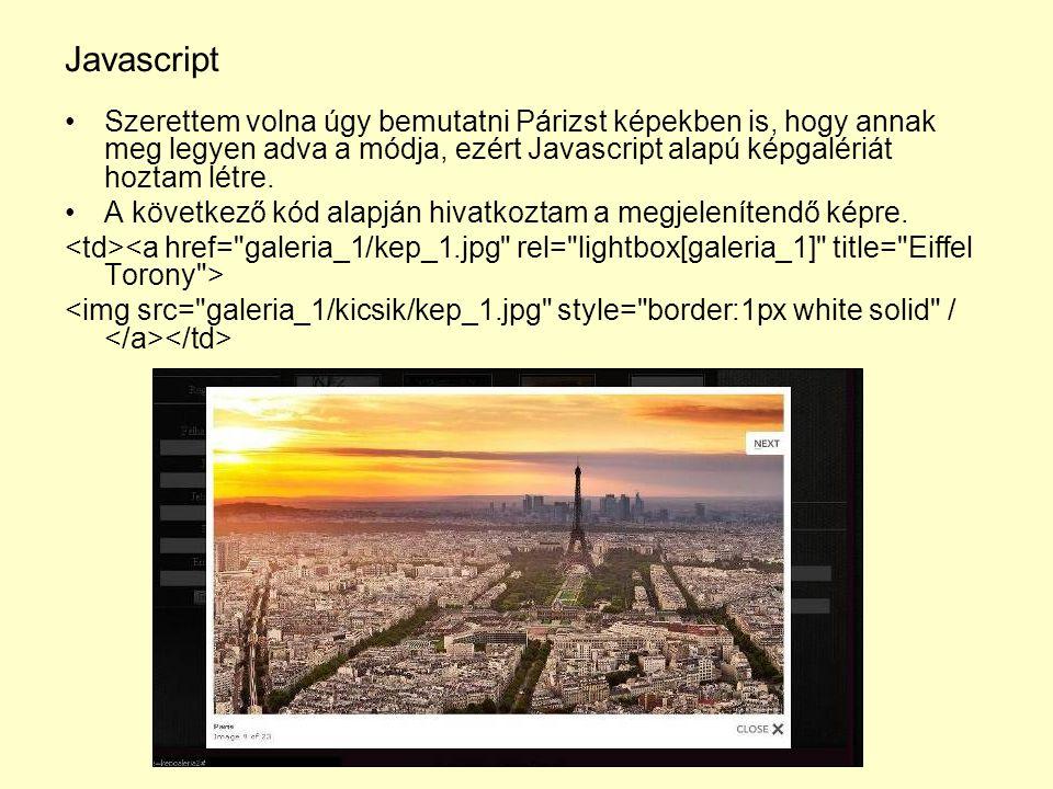 Javascript Szerettem volna úgy bemutatni Párizst képekben is, hogy annak meg legyen adva a módja, ezért Javascript alapú képgalériát hoztam létre.