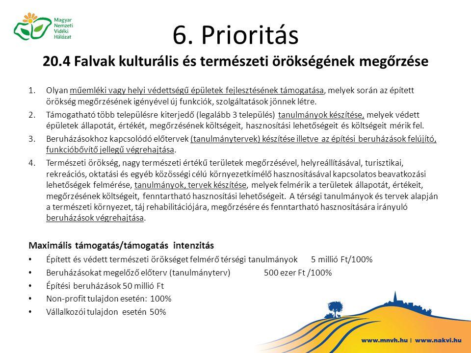 6. Prioritás 20.4 Falvak kulturális és természeti örökségének megőrzése 1.Olyan műemléki vagy helyi védettségű épületek fejlesztésének támogatása, mel