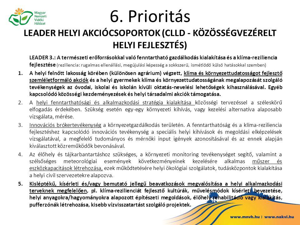 6. Prioritás LEADER HELYI AKCIÓCSOPORTOK (CLLD - KÖZÖSSÉGVEZÉRELT HELYI FEJLESZTÉS) LEADER 3.: A természeti erőforrásokkal való fenntartható gazdálkod
