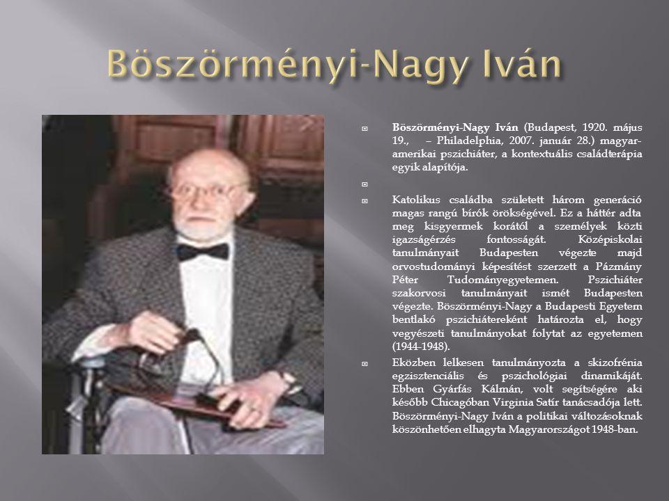  Böszörményi-Nagy Iván (Budapest, 1920. május 19., – Philadelphia, 2007. január 28.) magyar- amerikai pszichiáter, a kontextuális családterápia egyik