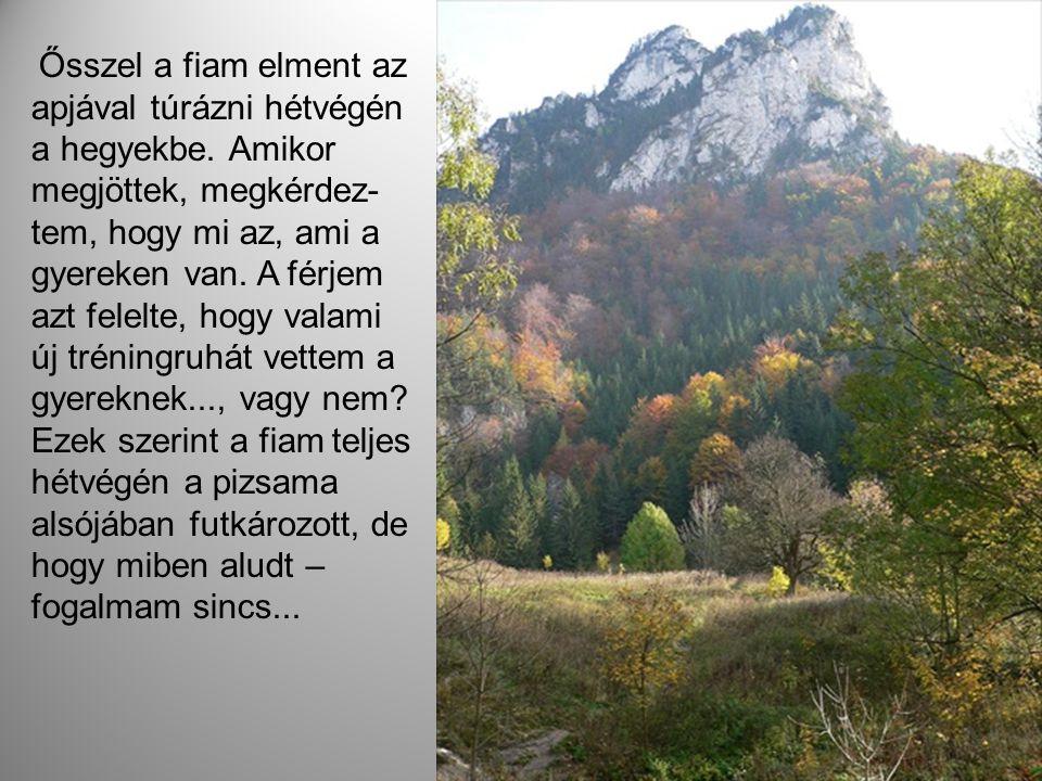 Ősszel a fiam elment az apjával túrázni hétvégén a hegyekbe.