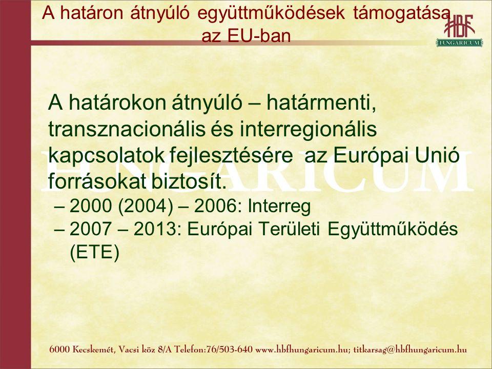 Források nagysága A határon átnyúló kapcsolatokat támogató közösségi források nagysága: 2000 – 2006: –Strukturális alapok és kohéziós alap: 213 mrd € (195 mrd € + 18 mrd €) –Interreg: 4,875 mrd € (2,29%) Interreg III/A (határmenti): 3,3 mrd € (67,69%, 1,55%) Interreg III/B (transznacionális): 1,3 mrd € (26,67%, 0,61%) Interreg III/C (interregionális): 275 mo € (5,64%, 0,13%) 2007 – 2013: –Strukturális alapok és kohéziós alap: 308 mrd € –Európai Területi Együttműködés: 7,75 mrd € (2,52 %) Határmenti programok: 5,57 mrd € (71,87%, 1,81%) Transznacionális programok: 1,58 mrd € (20,39%, 0,51%) Interregionális együttműködések: 392 mo € (5,06%, 0,13%)