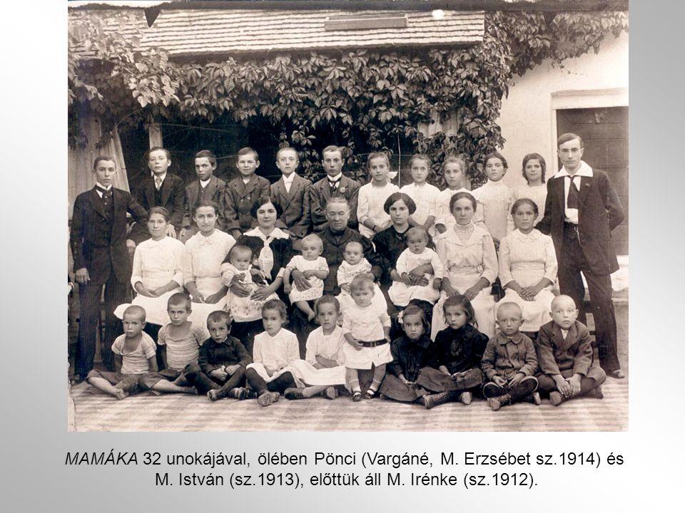 MAMÁKA 32 unokájával, ölében Pönci (Vargáné, M. Erzsébet sz.1914) és M. István (sz.1913), előttük áll M. Irénke (sz.1912).