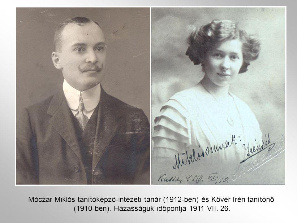 Móczár Miklós tanítóképző-intézeti tanár (1912-ben) és Kövér Irén tanítónő (1910-ben). Házasságuk időpontja 1911 VII. 26.