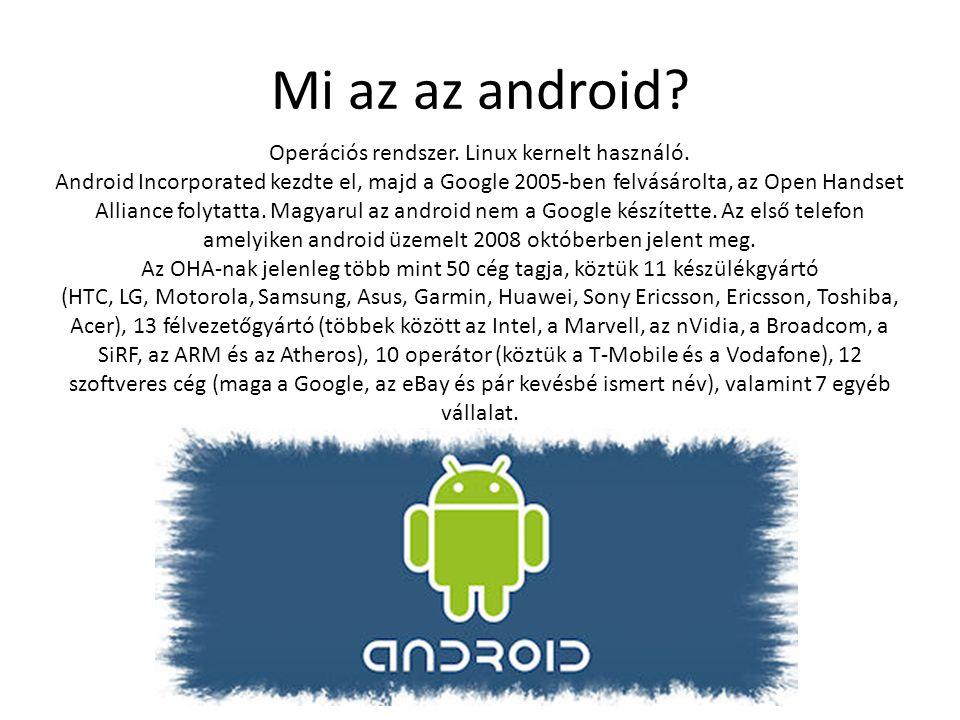 Mi az az android.Operációs rendszer. Linux kernelt használó.