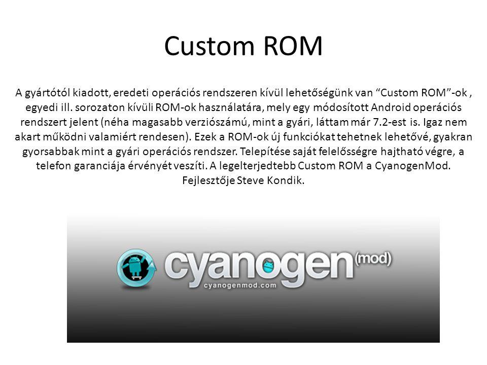 Custom ROM A gyártótól kiadott, eredeti operációs rendszeren kívül lehetőségünk van Custom ROM -ok, egyedi ill.