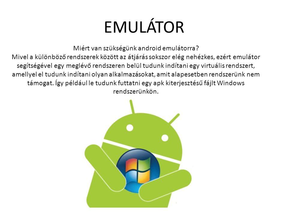 EMULÁTOR Miért van szükségünk android emulátorra.