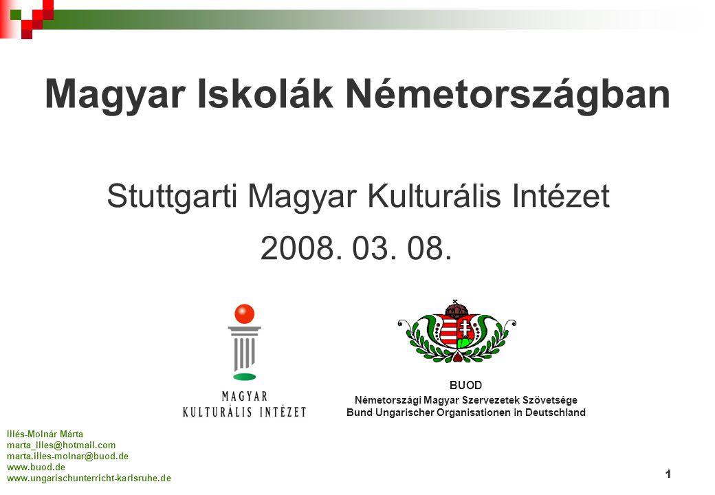 1 Illés-Molnár Márta marta_illes@hotmail.com marta.illes-molnar@buod.de www.buod.de www.ungarischunterricht-karlsruhe.de Magyar Iskolák Németországban