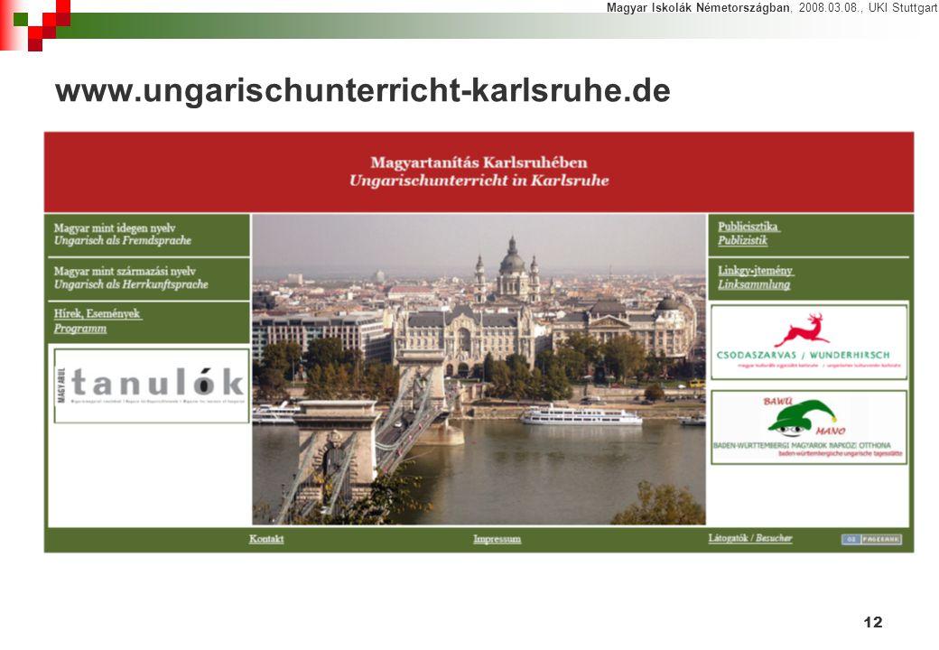 12 www.ungarischunterricht-karlsruhe.de Magyar Iskolák Németországban, 2008.03.08., UKI Stuttgart