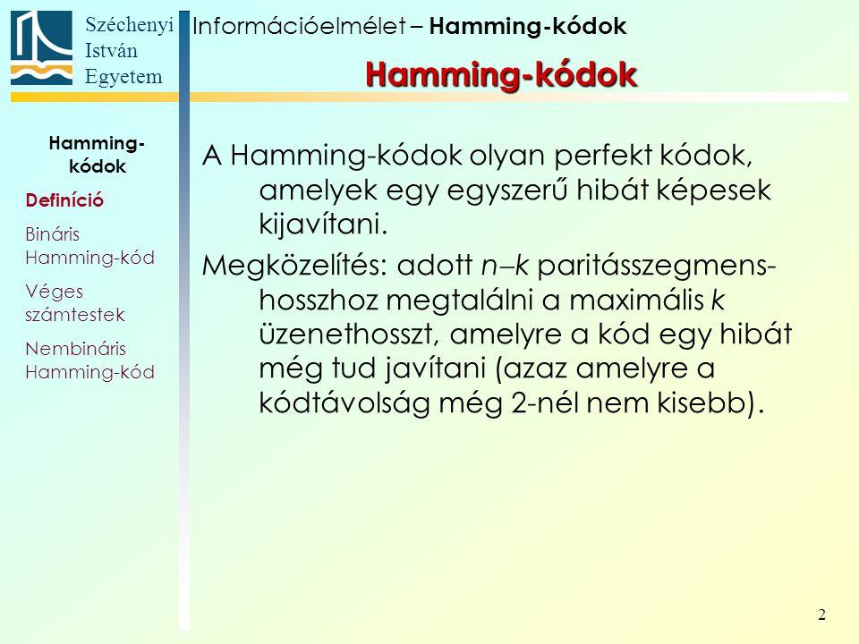 Széchenyi István Egyetem 13 Hamming- kódok Definíció Bináris Hamming-kód Véges számtestek Nembináris Hamming-kód eszerint a 13.