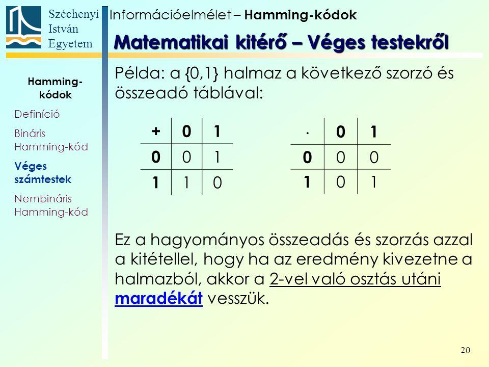 Széchenyi István Egyetem 20 Példa: a {0,1} halmaz a következő szorzó és összeadó táblával: Ez a hagyományos összeadás és szorzás azzal a kitétellel, hogy ha az eredmény kivezetne a halmazból, akkor a 2-vel való osztás utáni maradékát vesszük.