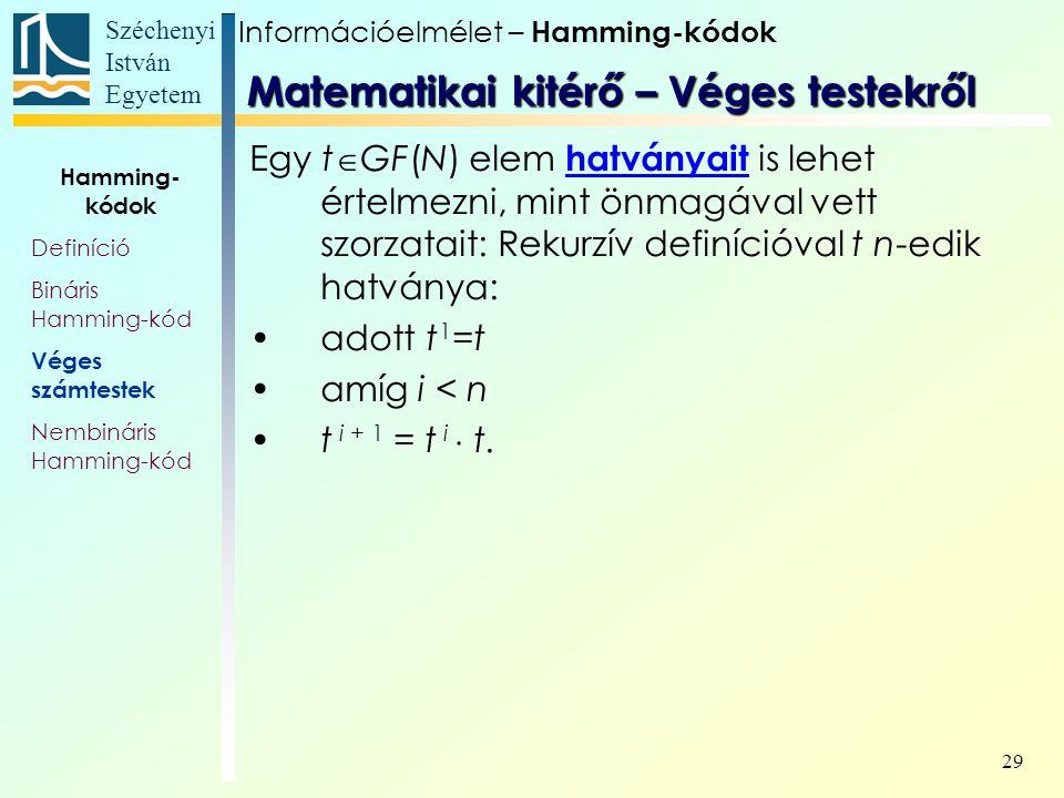 Széchenyi István Egyetem 29 Egy t  GF(N) elem hatványait is lehet értelmezni, mint önmagával vett szorzatait: Rekurzív definícióval t n-edik hatványa: adott t 1 =t amíg i < n t i + 1 = t i  t.