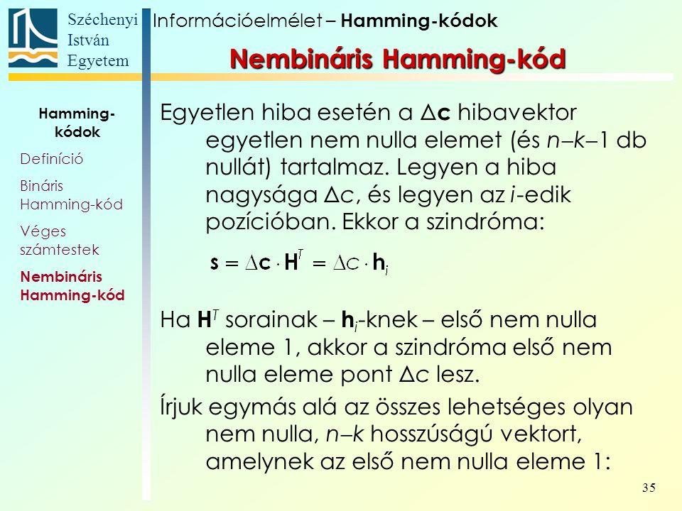 Széchenyi István Egyetem 35 Egyetlen hiba esetén a Δ c hibavektor egyetlen nem nulla elemet (és n  k  1 db nullát) tartalmaz.