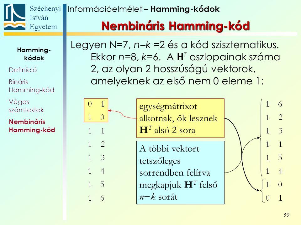 Széchenyi István Egyetem 39 Legyen N=7, n  k =2 és a kód szisztematikus.