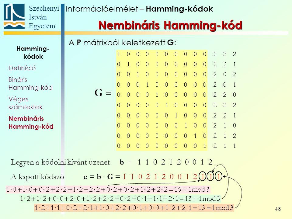 Széchenyi István Egyetem 48 A P mátrixból keletkezett G : Legyen a kódolni kívánt üzenet b = 1 1 0 2 1 2 0 0 1 2.