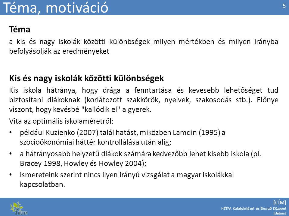 [CÍM] HÉTFA Kutatóintézet és Elemző Központ [dátum] Téma, motiváció Téma a kis és nagy iskolák közötti különbségek milyen mértékben és milyen irányba