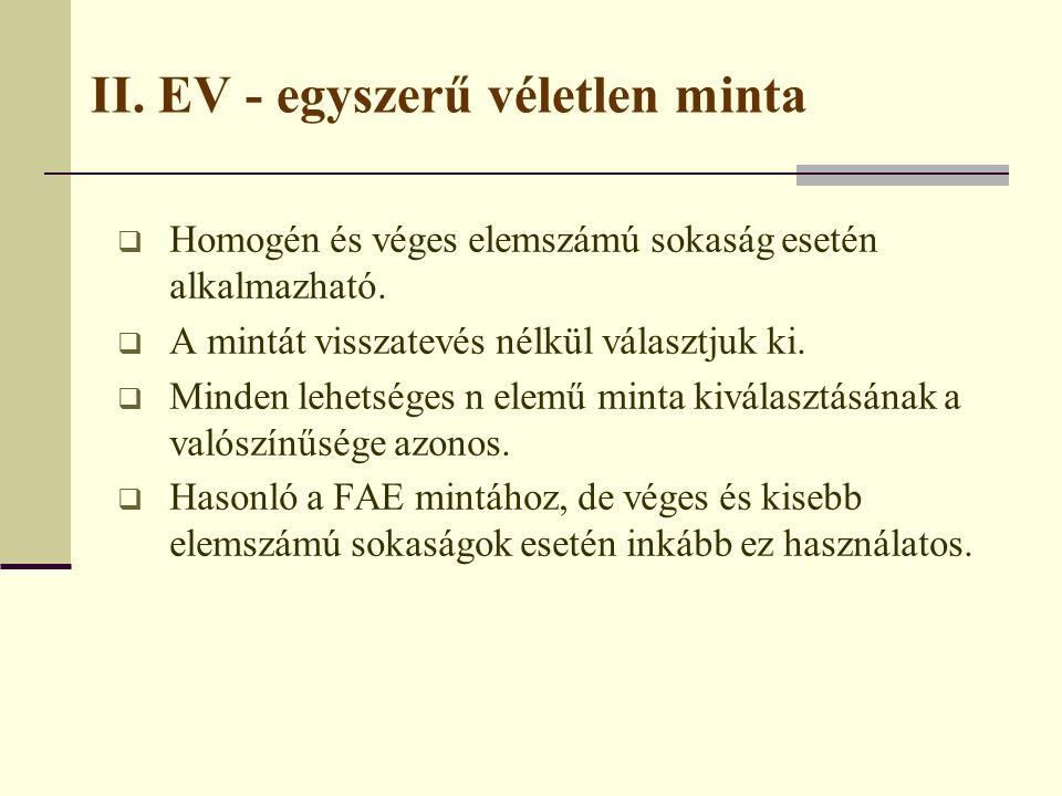 II. EV - egyszerű véletlen minta  Homogén és véges elemszámú sokaság esetén alkalmazható.  A mintát visszatevés nélkül választjuk ki.  Minden lehet