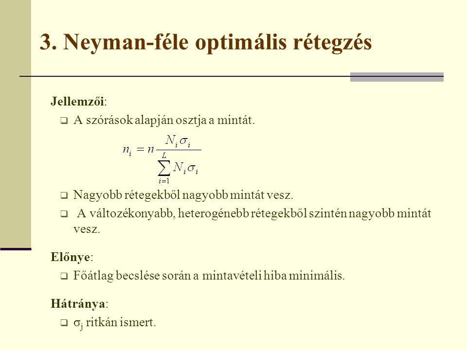 3. Neyman-féle optimális rétegzés Jellemzői:  A szórások alapján osztja a mintát.  Nagyobb rétegekből nagyobb mintát vesz.  A változékonyabb, heter