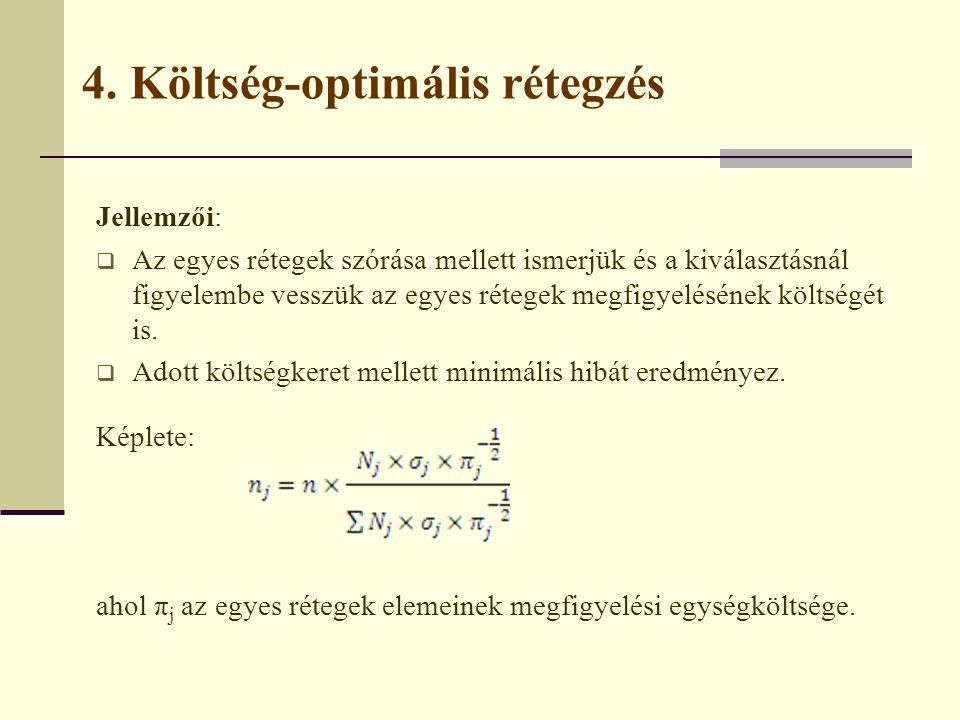 4. Költség-optimális rétegzés Jellemzői:  Az egyes rétegek szórása mellett ismerjük és a kiválasztásnál figyelembe vesszük az egyes rétegek megfigyel