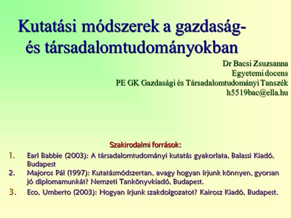 Kutatási módszerek a gazdaság- és társadalomtudományokban Dr Bacsi Zsuzsanna Egyetemi docens PE GK Gazdasági és Társadalomtudományi Tanszék h5519bac@ella.hu Szakirodalmi források: 1.