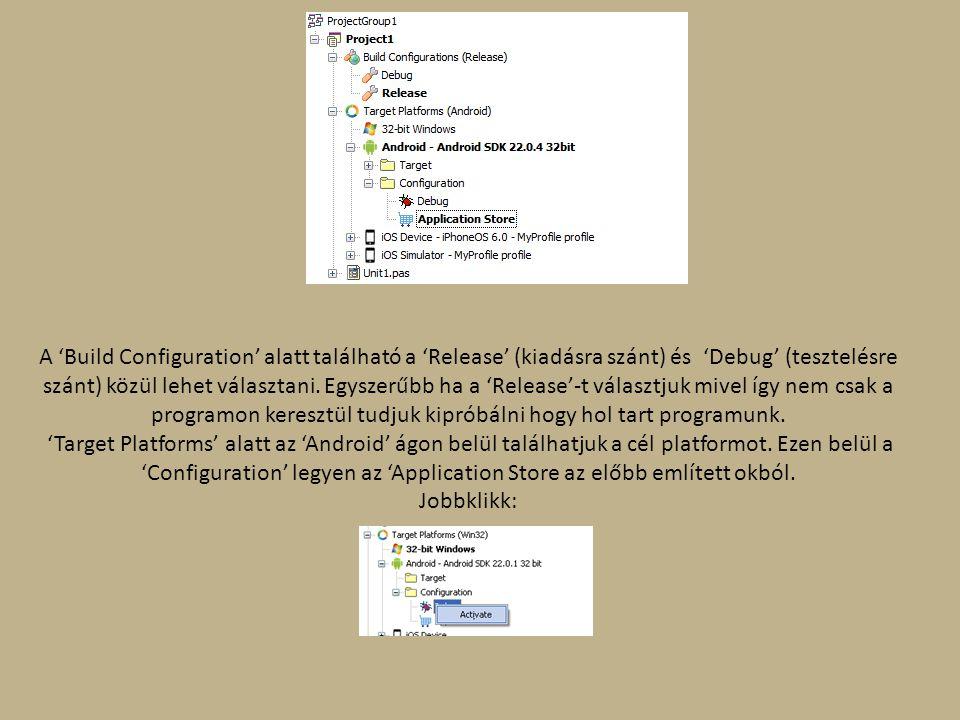 A 'Build Configuration' alatt található a 'Release' (kiadásra szánt) és 'Debug' (tesztelésre szánt) közül lehet választani. Egyszerűbb ha a 'Release'-