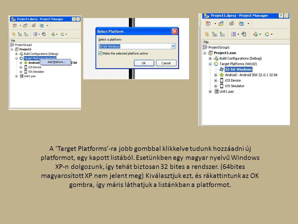 A 'Target Platforms'-ra jobb gombbal klikkelve tudunk hozzáadni új platformot, egy kapott listából. Esetünkben egy magyar nyelvű Windows XP-n dolgozun