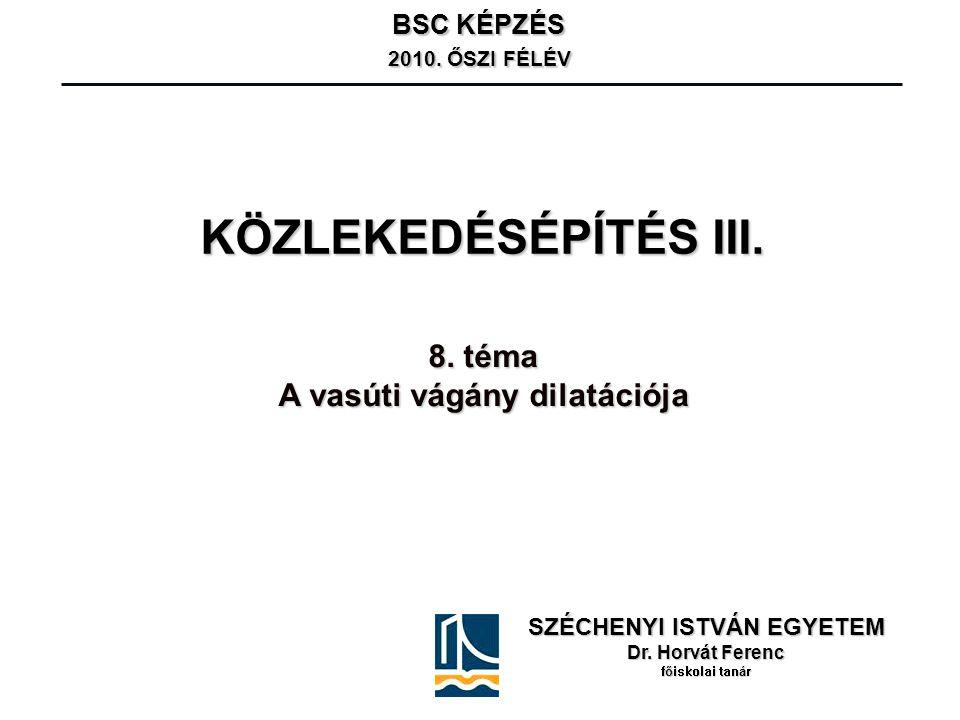 KÖZLEKEDÉSÉPÍTÉS III. SZÉCHENYI ISTVÁN EGYETEM Dr. Horvát Ferenc főiskolai tanár BSC KÉPZÉS 2010. ŐSZI FÉLÉV 2010. ŐSZI FÉLÉV 8. téma A vasúti vágány