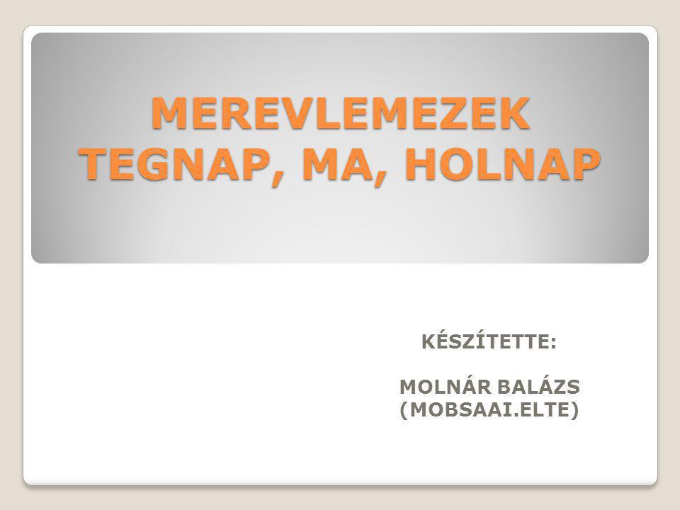 MEREVLEMEZEK TEGNAP, MA, HOLNAP KÉSZÍTETTE: MOLNÁR BALÁZS (MOBSAAI.ELTE)