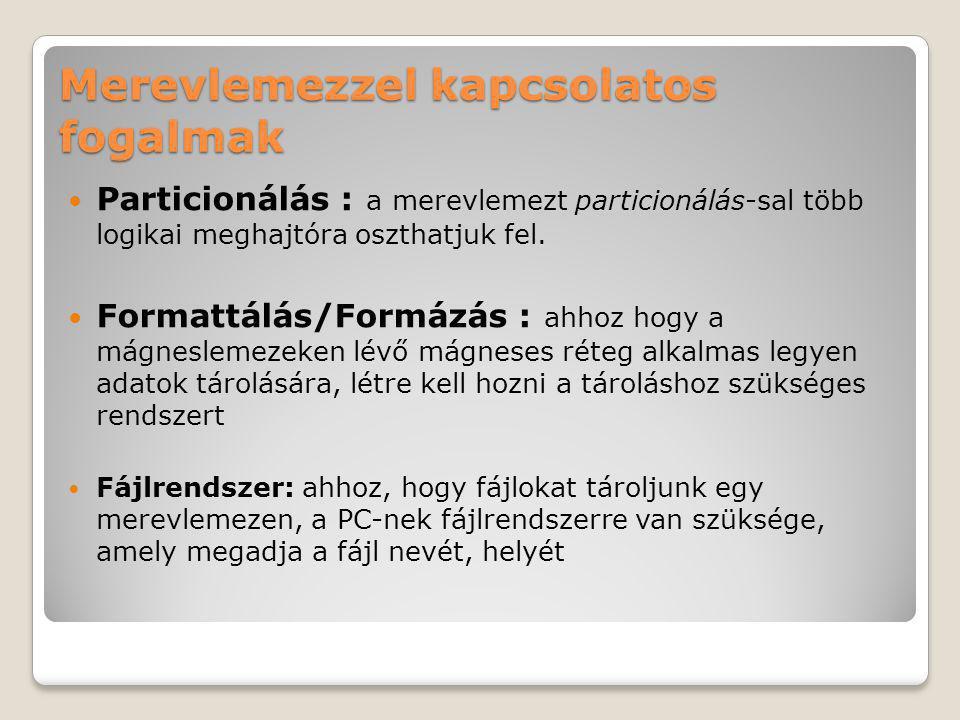 Merevlemezzel kapcsolatos fogalmak Particionálás : a merevlemezt particionálás-sal több logikai meghajtóra oszthatjuk fel.