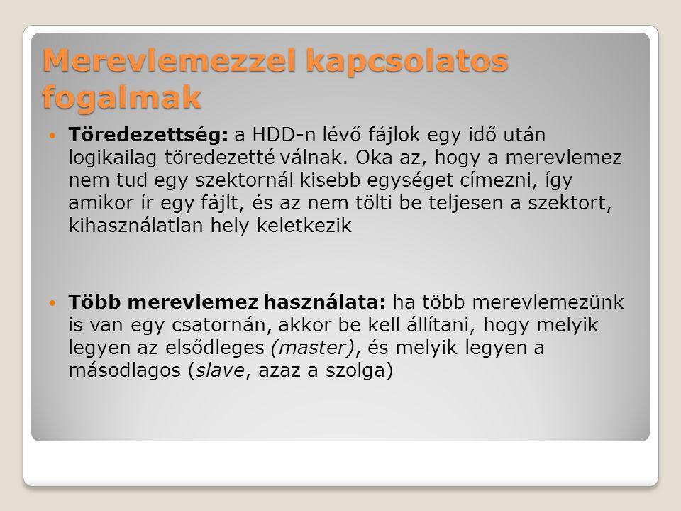 Merevlemezzel kapcsolatos fogalmak Töredezettség: a HDD-n lévő fájlok egy idő után logikailag töredezetté válnak.