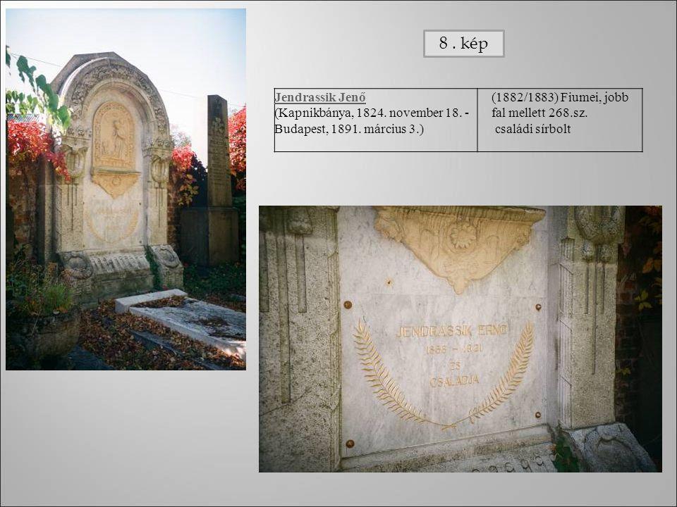 Jendrassik Jenő (Kapnikbánya, 1824. november 18. - Budapest, 1891. március 3.) (1882/1883) Fiumei, jobb fal mellett 268.sz. családi sírbolt 8. kép