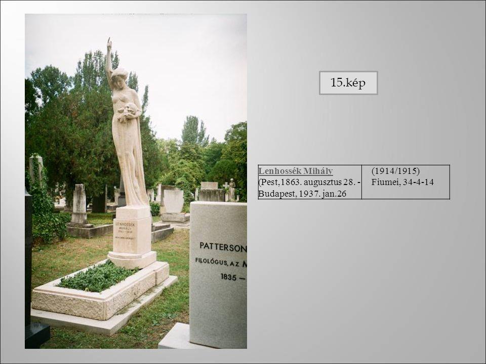 Lenhossék Mihály (Pest,1863. augusztus 28. - Budapest, 1937. jan.26 (1914/1915) Fiumei, 34-4-14 15.kép