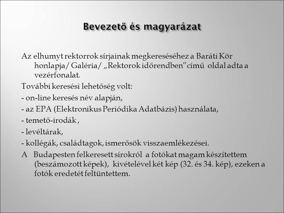 """Az elhumyt rektorrok sírjainak megkereséséhez a Baráti Kör honlapja/ Galéria/ """"Rektorok időrendben""""című oldal adta a vezérfonalat. További keresési le"""