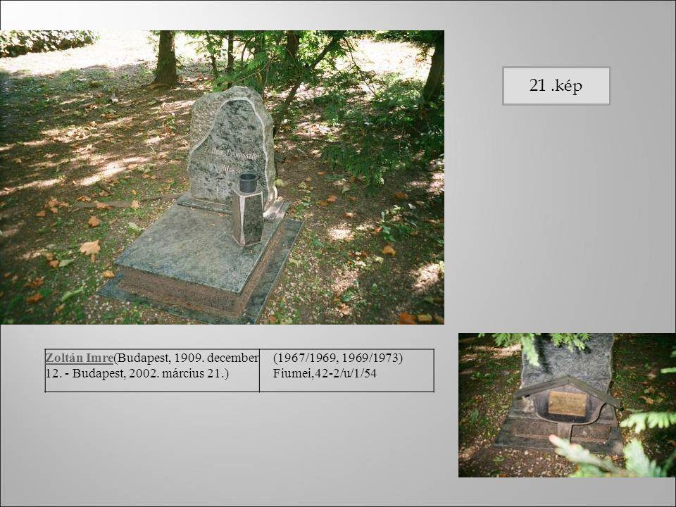 Zoltán ImreZoltán Imre(Budapest, 1909. december 12. - Budapest, 2002. március 21.) (1967/1969, 1969/1973) Fiumei,42-2/u/1/54 21.kép