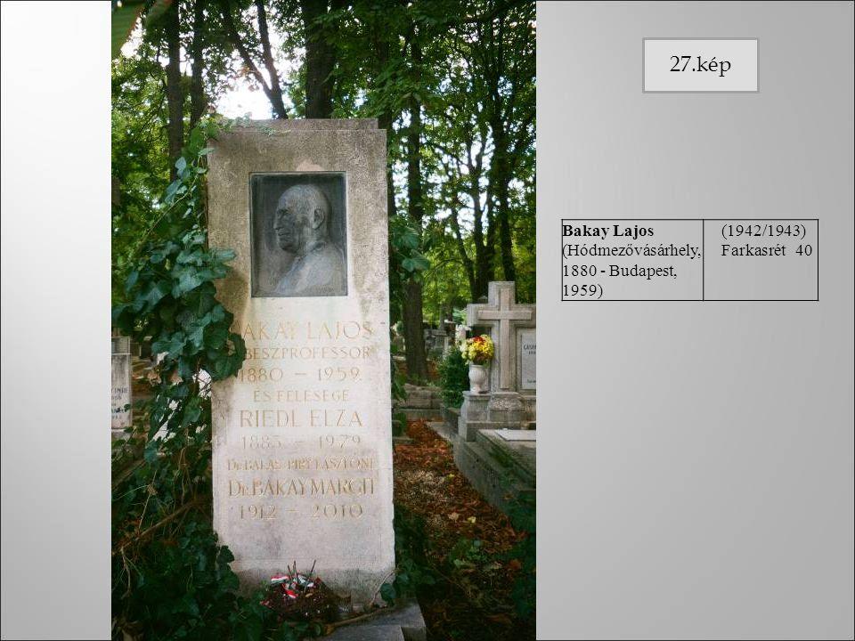 Bakay Lajos (Hódmezővásárhely, 1880 - Budapest, 1959) (1942/1943) Farkasrét 40 27.kép