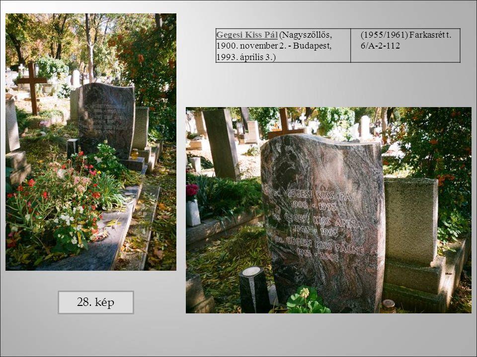 Gegesi Kiss PálGegesi Kiss Pál (Nagyszőllős, 1900. november 2. - Budapest, 1993. április 3.) (1955/1961) Farkasrét t. 6/A-2-112 28. kép