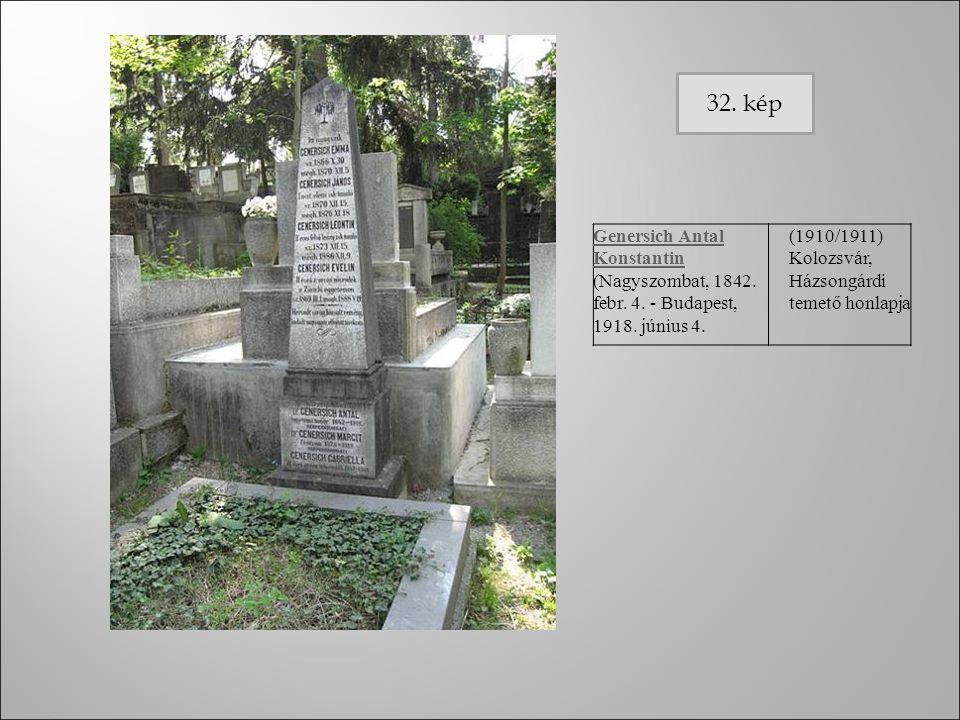 Genersich Antal Konstantin Genersich Antal Konstantin (Nagyszombat, 1842. febr. 4. - Budapest, 1918. június 4. (1910/1911) Kolozsvár, Házsongárdi teme