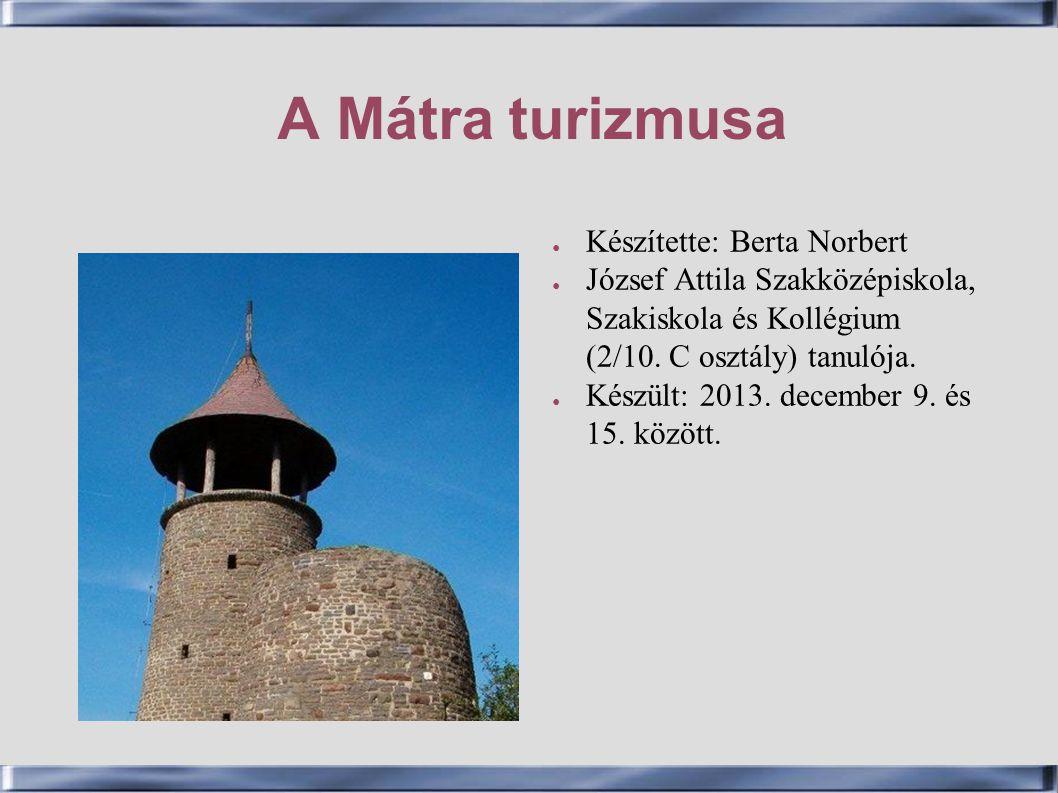 A Mátra turizmusa ● Készítette: Berta Norbert ● József Attila Szakközépiskola, Szakiskola és Kollégium (2/10. C osztály) tanulója. ● Készült: 2013. de