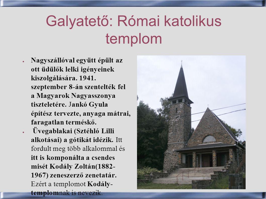 Galyatető: Római katolikus templom ● Nagyszállóval együtt épült az ott üdülők lelki igényeinek kiszolgálására. 1941. szeptember 8-án szentelték fel a