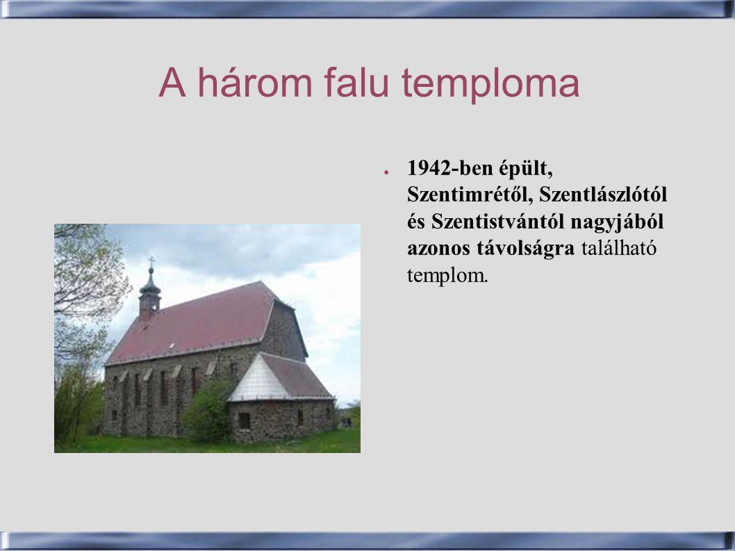 A három falu temploma ● 1942-ben épült, Szentimrétől, Szentlászlótól és Szentistvántól nagyjából azonos távolságra található templom.