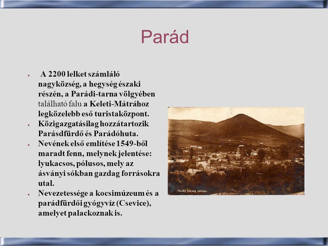Parád ● A 2200 lelket számláló nagyközség, a hegység északi részén, a Parádi-tarna völgyében található falu a Keleti-Mátrához legközelebb eső turistak