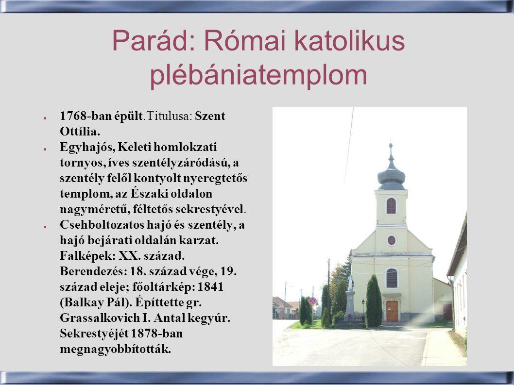 Parád: Római katolikus plébániatemplom ● 1768-ban épült.Titulusa: Szent Ottília. ● Egyhajós, Keleti homlokzati tornyos, íves szentélyzáródású, a szent