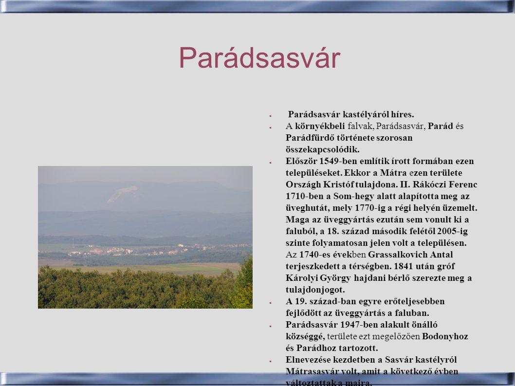 Parádsasvár ● Parádsasvár kastélyáról híres. ● A környékbeli falvak, Parádsasvár, Parád és Parádfürdő története szorosan összekapcsolódik. ● Először 1
