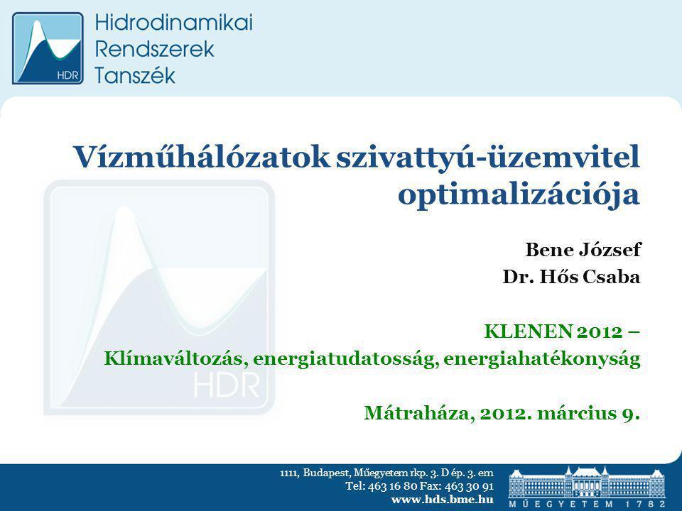 1111, Budapest, Műegyetem rkp. 3. D ép. 3. em Tel: 463 16 80 Fax: 463 30 91 www.hds.bme.hu Vízműhálózatok szivattyú-üzemvitel optimalizációja Bene Józ