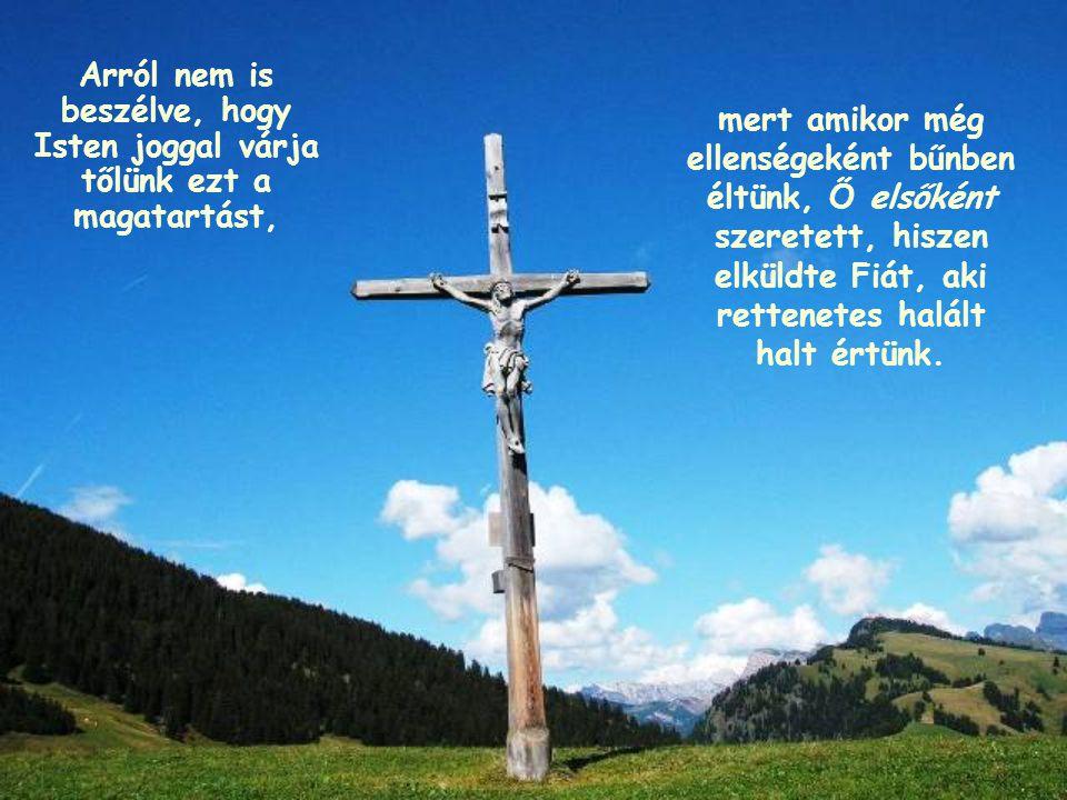 Igen, éppen így. Nem vagyunk egyedül a világon: van egy Atyánk, és hasonlóvá kell válnunk hozzá.
